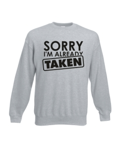 BLUZA SORRY I'AM ALREADY TAKEN
