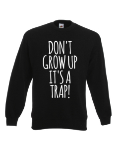 BLUZA DON'T GROW UP IT'S A TRAP