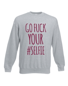 BLUZA GO FUCK YOUR #SELFIE